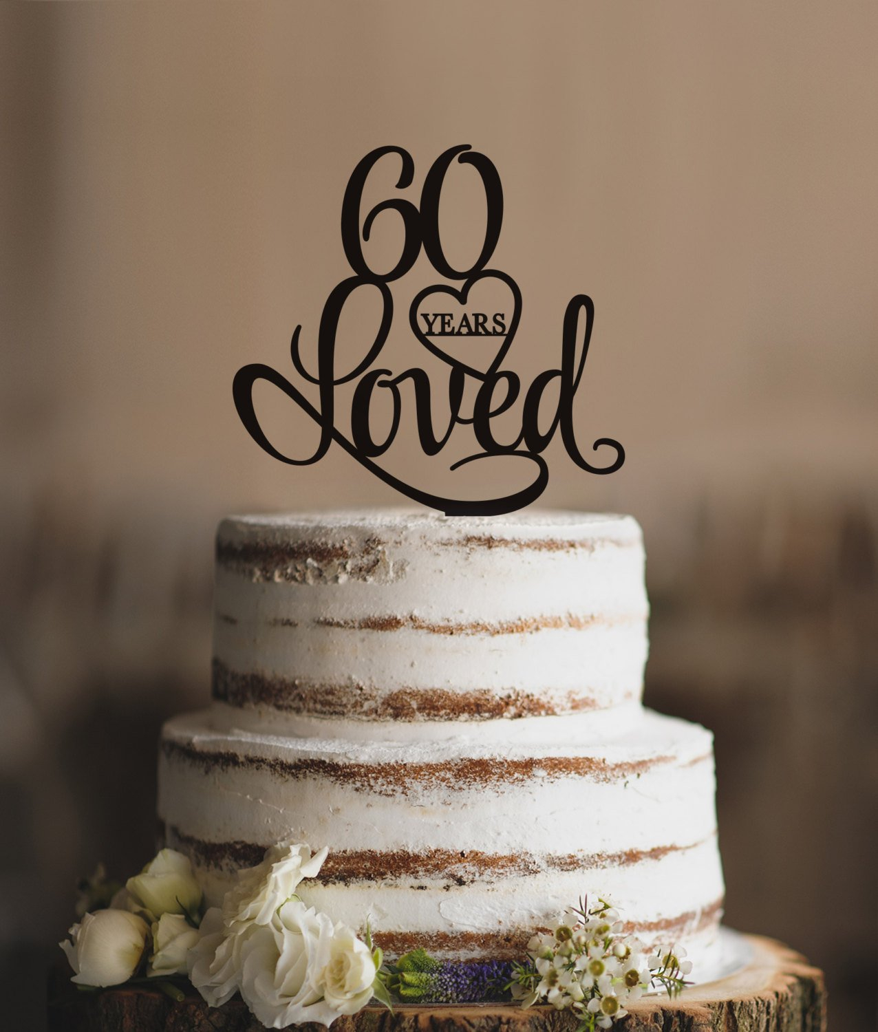 60Th Birthday Cake Toppers 60 Years Loved Cake Topper Classy 60th Birthday Cake Topper Etsy
