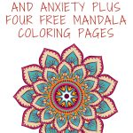 Free Mandala Coloring Pages Why Coloring Reduces Stress Anxiety 4 Free Mandala Coloring Pages