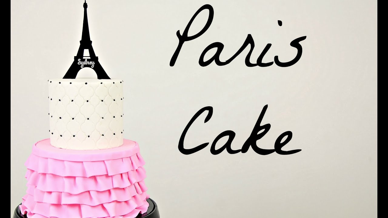 Paris Birthday Cake Make A Paris Ruffle Cake Cake Style Youtube